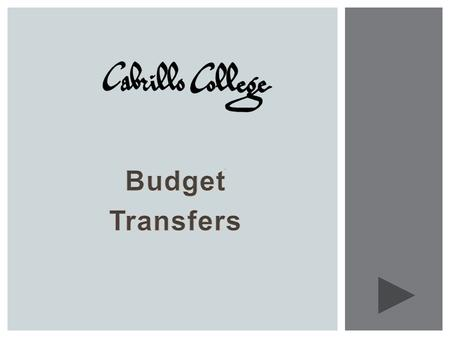 This presentation is designed to provide you information about Budget Transfers You can advance to the next screen at any time by hitting the forward.