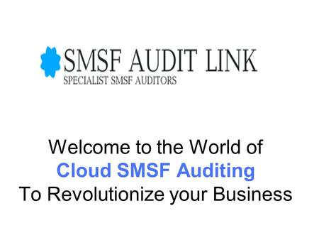 Welcome to the World of Cloud SMSF Auditing To Revolutionize your Business.