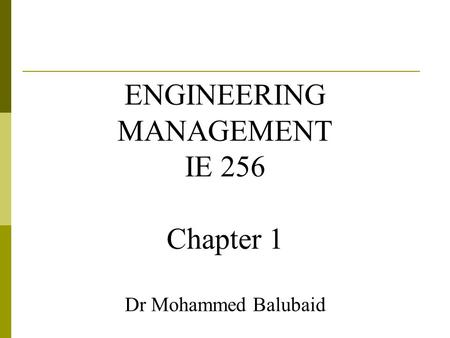 ENGINEERING MANAGEMENT IE 256 Chapter 1 Dr Mohammed Balubaid.