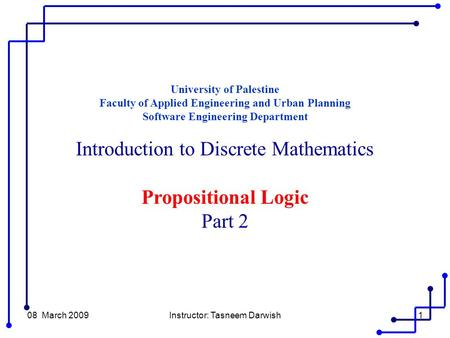 08 March 2009Instructor: Tasneem Darwish1 University of Palestine Faculty of Applied Engineering and Urban Planning Software Engineering Department Introduction.