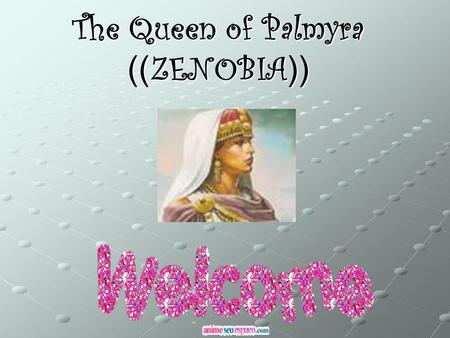 The Queen of Palmyra ZENOBIA )))). Lesson for Fifth Grade Designed By: bashar al- jarbou School : otera.
