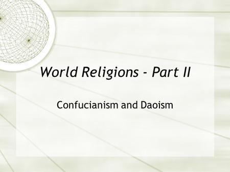 World Religions - Part II Confucianism and Daoism.