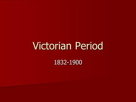 Victorian Period 1832-1900. Queen Victoria took throne in 1837 (at 18) Queen Victoria took throne in 1837 (at 18) Long reign, died in 1901 (at 82) Long.