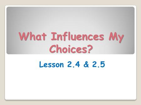 What Influences My Choices? Lesson 2.4 & 2.5. Learning Targets (p.99) Today in class, I will… ◦ Identify advertising techniques used in various advertisements.