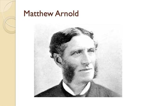 Matthew Arnold. Matthew Arnold Facts Poem: Dover Beach Achieved fame as both a poet and critic Quiet tones and carefully shaped figures reflected his.