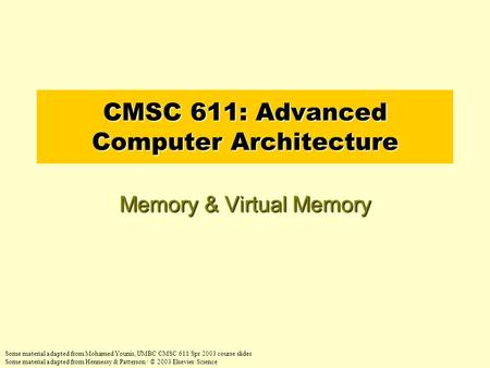 CMSC 611: Advanced Computer Architecture Memory & Virtual Memory Some material adapted from Mohamed Younis, UMBC CMSC 611 Spr 2003 course slides Some material.