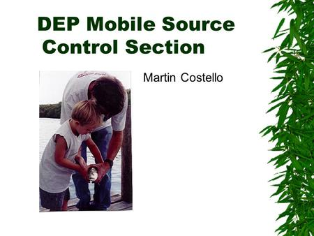 DEP Mobile Source Control Section Martin Costello.
