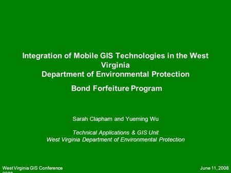 June 11, 2008West Virginia GIS Conference 2008 Integration of Mobile GIS Technologies in the West Virginia Department of Environmental Protection Bond.