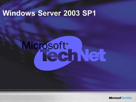 Windows Server 2003 SP1. Windows Server™ 2003 Service Pack 1 Technical Overview Jill Steinberg: Added TM Jill Steinberg: Added TM.