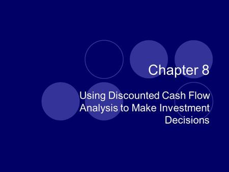 Using Discounted Cash Flow Analysis to Make Investment Decisions