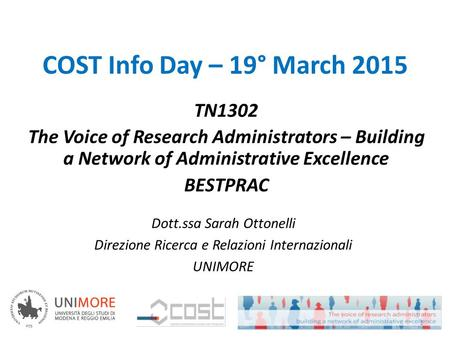 TN1302 The Voice of Research Administrators – Building a Network of Administrative Excellence BESTPRAC COST Info Day – 19° March 2015 Dott.ssa Sarah Ottonelli.