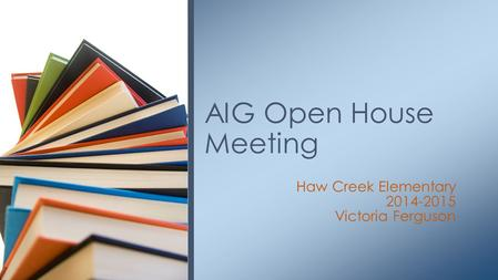 Haw Creek Elementary 2014-2015 Victoria Ferguson AIG Open House Meeting.