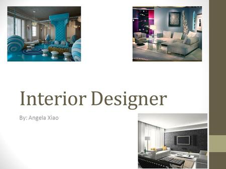 Interior Designer By: Angela Xiao. Description produce functional and safe designs for interior spaces in inhabited, profitable, cultural, organized and.