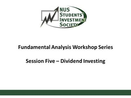 Fundamental Analysis Workshop Series Session Five – Dividend Investing.