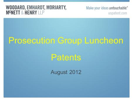 Prosecution Group Luncheon Patents August 2012. Proposed First-To-File Rules Add definitions in AIA to Rules Declarations for removing references based.