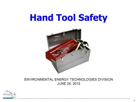 1 ENVIRONMENTAL ENERGY TECHNOLOGIES DIVISION JUNE 24, 2013 Hand Tool Safety.