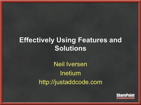 Effectively Using Features and Solutions Neil Iversen Inetium