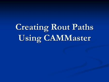 Creating Rout Paths Using CAMMaster. Step 1 Import Gerber File. Import Gerber File. User Ctrl+W to window around data. User Ctrl+W to window around data.