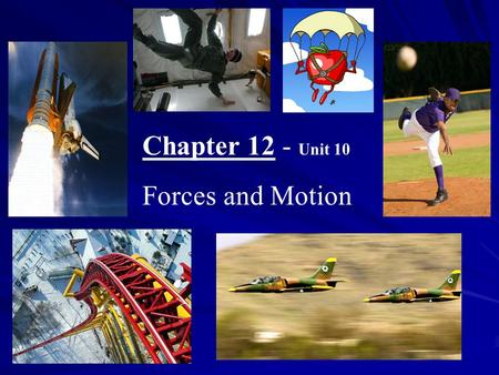 Chapter 12 - Unit 10 Forces and Motion. I. Force A. Is a push or pull B. Can cause objects to change their velocity C. Forces are represented with vectors.