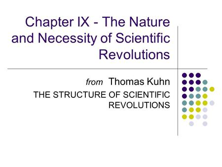 Chapter IX - The Nature and Necessity of Scientific Revolutions from Thomas Kuhn THE STRUCTURE OF SCIENTIFIC REVOLUTIONS.