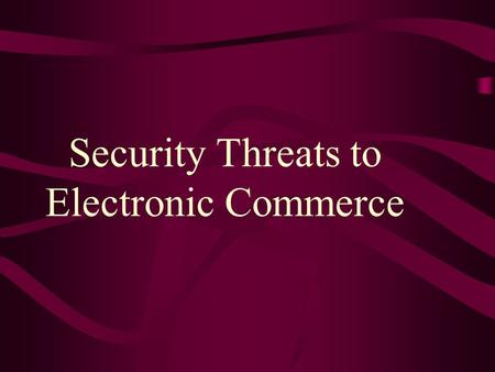 Security Threats to Electronic Commerce