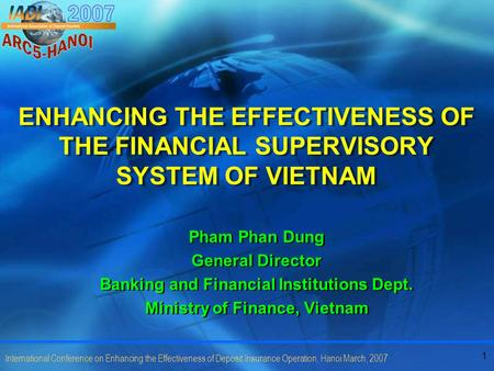 1 International Conference on Enhancing the Effectiveness of Deposit Insurance Operation, Hanoi March, 2007 ENHANCING THE EFFECTIVENESS OF THE FINANCIAL.