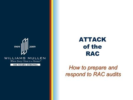 ATTACK of the RAC How to prepare and respond to RAC audits.