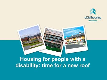 Housing for people with a disability: time for a new roof.