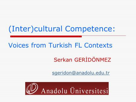 (Inter)cultural Competence: Voices from Turkish FL Contexts Serkan GERİDÖNMEZ
