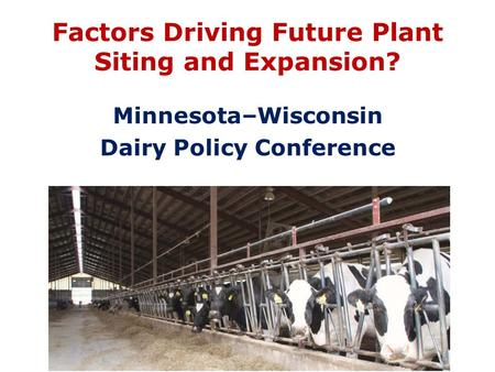 Factors Driving Future Plant Siting and Expansion? Minnesota–Wisconsin Dairy Policy Conference.
