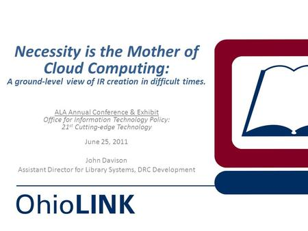 Necessity is the Mother of Cloud Computing: A ground-level view of IR creation in difficult times. ALA Annual Conference & Exhibit Office for Information.