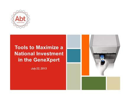 Tools to Maximize a National Investment in the GeneXpert July 22, 2013.