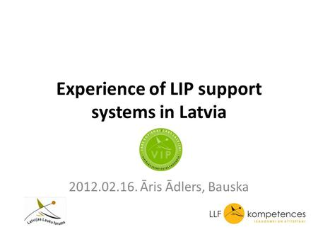 Experience of LIP support systems in Latvia 2012.02.16. Āris Ādlers, Bauska.