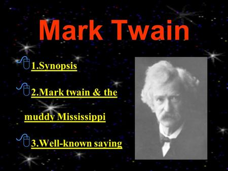 Mark Twain  1.Synopsis 1.Synopsis  2.Mark twain & the muddy Mississippi 2.Mark twain & the muddy Mississippi  3.Well-known saying 3.Well-known saying.