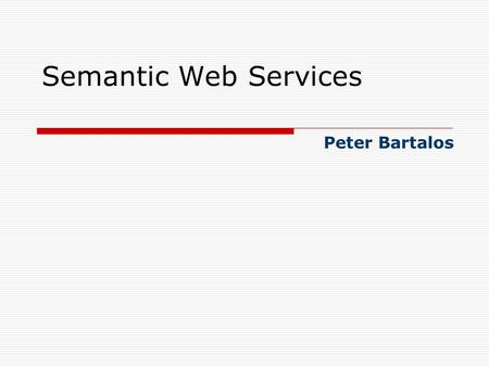 Semantic Web Services Peter Bartalos. 2 Dr. Jorge Cardoso and Dr. Amit Sheth