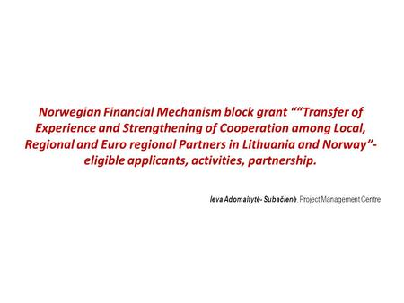 "Norwegian Financial Mechanism block grant """"Transfer of Experience and Strengthening of Cooperation among Local, Regional and Euro regional Partners in."
