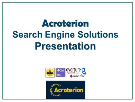 Acroterion Search Engine Solutions Presentation The next mousetrap Mom, What's a Library? Search Engine Marketing is Necessity Billions of dollars poured.