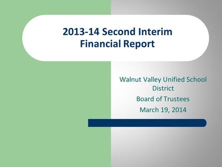 Walnut Valley Unified School District Board of Trustees March 19, 2014 2013-14 Second Interim Financial Report.
