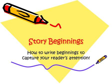 How to write beginnings to capture your reader's attention!