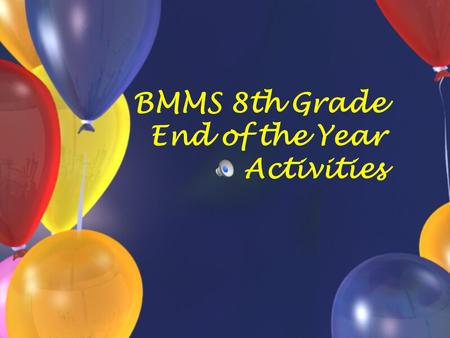 BMMS 8th Grade End of the Year Activities.