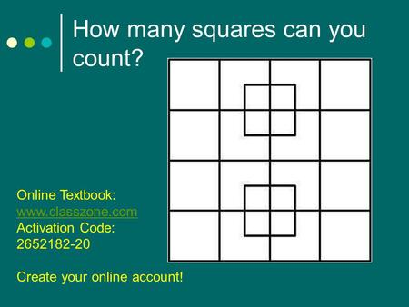 How many squares can you count? Online Textbook: www.classzone.com Activation Code: 2652182-20 Create your online account!