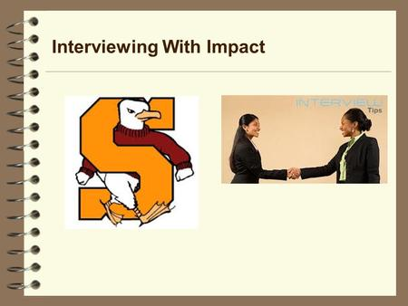Interviewing With Impact. Know yourself in order to have an impact  Be able to articulate YOUR –Skills –Values –Interests –Abilities –Long term plans.