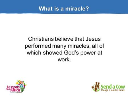What is a miracle? Christians believe that Jesus performed many miracles, all of which showed God's power at work.