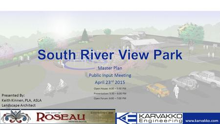 Master Plan Public Input Meeting April 23 rd 2015 Open House: 4:30 – 5:30 PM Presentation: 5:30 – 6:00 PM Open Forum: 6:00 – 7:00 PM www.karvakko.com Presented.