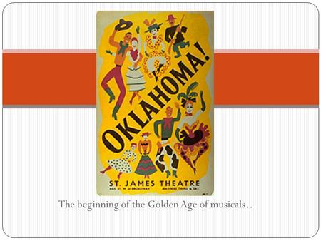 The beginning of the Golden Age of musicals…. The Details…. Opened March 31, 1943 at the St. James Theater on Broadway Ran for an unprecedented 2,212.