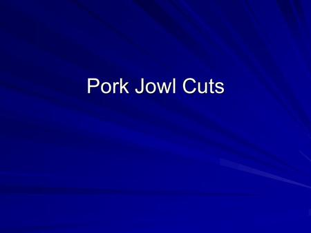 Pork Jowl Cuts. Pork : Jowl : Smoked Pork Jowl Cookery Method –Moist Square-shaped cut from neck (jowl) area. Cured and smoked.