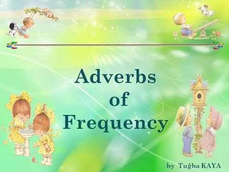 Adverbs of Frequency by Tuğba KAYA.