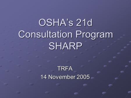OSHA's 21d Consultation Program SHARP TRFA 14 November 2005.