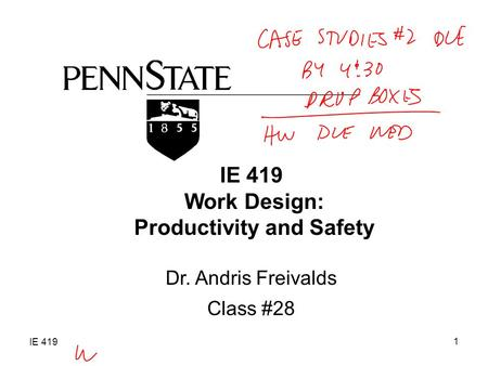 IE 419 1 Work Design: Productivity and Safety Dr. Andris Freivalds Class #28.