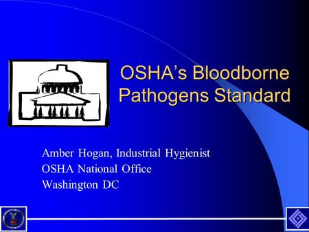 OSHA's Bloodborne Pathogens Standard Amber Hogan, Industrial Hygienist OSHA National Office Washington DC.